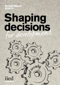 Shaping decisions for development: IIED annual report 2010/11