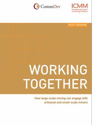 Working together: how large-scale mining can engage with artisanal and small-scale miners, by the the International Council on Mining and Metals