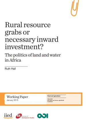 Rural resource grabs or necessary inward investment? The politics of land and water in Africa, by Ruth Hall