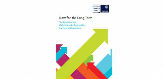 "The Oxford Martin School's Commission on Future Generations' report ""Now for the Long Term"""