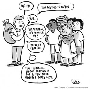 """A cartoon depicting a man holding a bag labelled 'power' away from a group of serious-looking people. Speech bubbles from the man say """"OK, OK, I'm giving it to you"""", then """"But, pay attention, it's fragile"""", then """"Be very careful"""", then """"I'm thinking about keeping it for a few more minutes, sorry guys"""""""