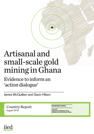Artisanal and small-scale gold mining in Ghana. Evidence to inform an action dialogue